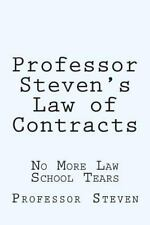Professor Steven's Law of Contracts : No More Law School Tears by Professor.