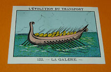 CHROMO 1932 CASINO N°122 L'EVOLUTION DU TRANSPORT LA GALERE