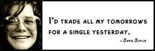 Wall Quote - Janis Joplin - I'd trade all my tomorrows for a single yesterday