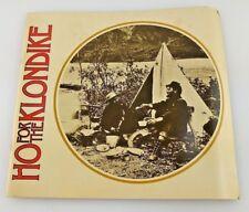 Ho for the Klondike, Photographs 1897-1898, 1974 Alaska Yukon Goldrush