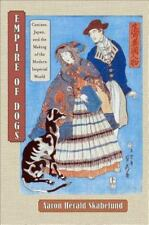 Empire of Dogs : Canines, Japan, and the Making of the Modern Imperial World...
