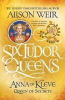 Six Tudor Queens Anna of Kleve, Queen of Secrets Six Tudor Queens 4