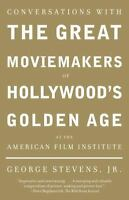 Conversations with the Great Moviemakers of Hollywood's Golden Age at the Ameri…
