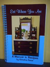 Eat Where You Are:A Memoir in Recipies by Christine Faour