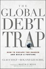 The Global Debt Trap: How to Escape the Danger and Build a Fortune Vogt, Claus,