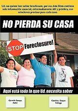 No Pierda Su Casa Stop Foreclosure : Aqui Esta Todo lo Que Ud. Debe Saber by...