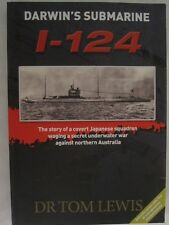Darwin's Submarine I-124 - The Story of a Covert Japanese Squadron Waging