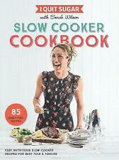 I Quit Sugar Slow Cooker Cookbook: 85 Easy, Nutritious Slow-Cooker Recipes for Busy Folk and Families by Sarah Wilson (Paperback, 2017)