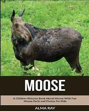 Moose: a Children Pictures Book about Moose with Fun Moose Facts and Photos...