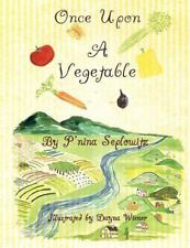 Once upon a Vegetable by P'Nina Seplowitz (2012, Paperback)