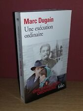 Marc Dugain Une Exécution Ordinaire (Folio gallimard N° 4693 /2009)