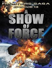 Frontiers Saga: A Show of Force 13 by Ryk Brown (2015, MP3 CD, Unabridged)