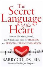 The Secret Language of the Heart: How to Use Music, Sound, and Vibration as Tool