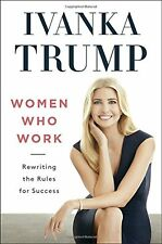 Women Who Work : Rewriting the Rules for Success by Ivanka Trump