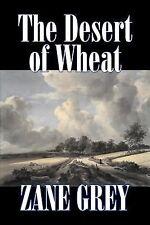 The Desert of Wheat by Zane Grey (2007, Hardcover)