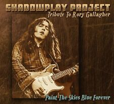 SHADOWPLAY PROJECT - PAINT THE SKIES BLUE FOREVER (Rory Gallagher Tribute Disc)