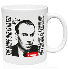Luis Ferdinand Celine The More One Is Hated 11oz Ceramic High Quality Coffee Mug