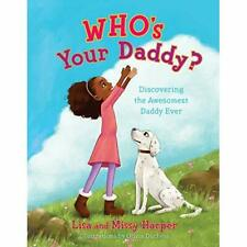 Who's Your Daddy?: Discovering the Awesomest Daddy Ever - Hardcover NEW Harper,