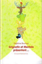 Grignotin et Mentalo  Présentent  D BOURNAY * Ecole Des Loisirs Animax 6 / 8 ans