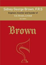 Sidney George Brown, F.R.S. Engineer, Inventor, founder of S. G. Brown, Limited