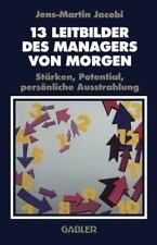 13 Leitbilder des Managers Von Morgen : Stärken, Potential, Persönliche...