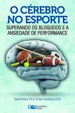 O Cérebro No Esporte : Superando Os Bloqueios e a Ansiedade de Performance by...