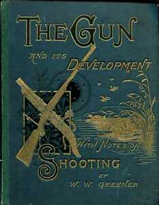 Greener, W W  THE GUN AND ITS DEVELOPMENT; WITH NOTES ON SHOOTING 1881 Hardback