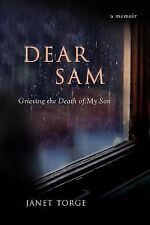 Dear Sam : Grieving the Death of My Son by Janet Torge (2007, Paperback)