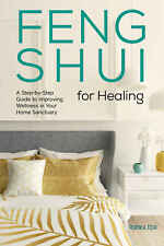 Feng Shui for Healing: A Step-By-Step Guide to Improving Wellness in Your Home S