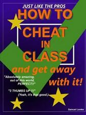 How to Cheat in Class and Get Away with It! by Samuel Lemke (2014, Paperback)
