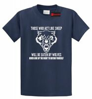 Those Who Act Like Sheep Eaten By Wolves T Shirt 2nd Amendment Tee S-5XL