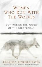 Women Who Run with the Wolves Contacting the Power of the Wild ... 9781846041099