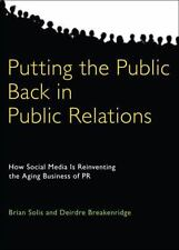 Putting the Public Back in Public Relations: How Social Media Is Reinventing the