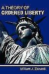 A Theory of Ordered Liberty by William Zanardi (2010, Paperback)