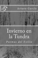 Invierno en la Tundra : Poemas Del Exilio by Arturo Garcia (2012, Paperback)