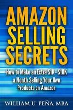 Amazon Selling Secrets: How to Make an Extra $1k - $10k a Month Selling Your Own