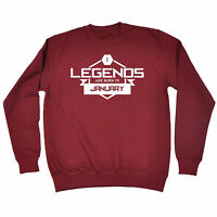 Legends Are Born In January SWEATSHIRT Sarcastic Month Joke Gift birthday funny