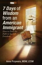 7 Days of Wisdom from an American Immigrant : How to Find the Path to Sacred...