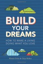 Build Your Dreams: How To Make a Living Doing What
