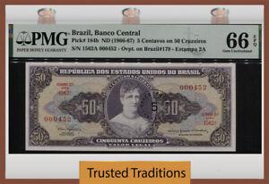 TT PK 184b 1966-67 BRAZIL 5 CENTAVOS ON 50 CRUZEIROS PRINCESS ISABEL PMG 66 EPQ!