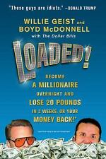 Loaded!: Become a Millionaire Overnight and Lose 20 Pounds in 2 Weeks, or Your M