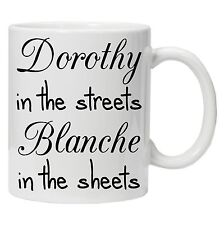 Dorothy in the Streets Blanche in the Sheets Coffee Tea Mug, Funny mug Great Gif