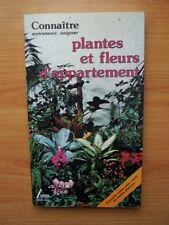 PLANTES ET FLEURS D'APPARTEMENTS connaître, entretenir, soigner