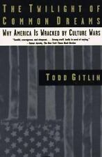 The Twilight of Common Dreams: Why America Is Wracked by Culture Wars