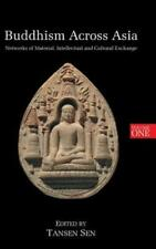 Buddhism Across Asia: Networks of Material, Intellectual and Cultural Exchange,
