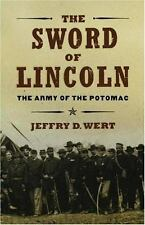 The Sword of Lincoln : The Army of the Potomac by Jeffry D. Wert (2005, Hardcove