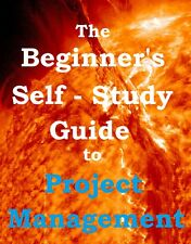 Self Study Guide to Project Management - Preparation for PRINCE2 CAPM PMP exams
