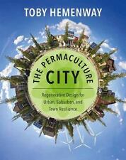 Permaculture City : Regenerative Design for Urban, Suburban, amd Town Resilience