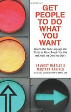 Get People to Do What You Want: How to Use Body Language and Words to Attract P