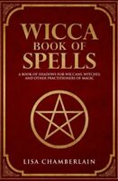 Wicca Book of Spells : A Book of Shadows for Wiccans, Witches, and Other...